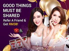 Good Things Must Be Shared, Refer A Friend & Get RM 38!
